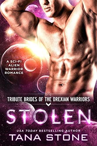 Stolen: A Sci-Fi Alien Warrior Romance (Tribute Brides of the Drexian Warriors Book 9)  Tana Stone