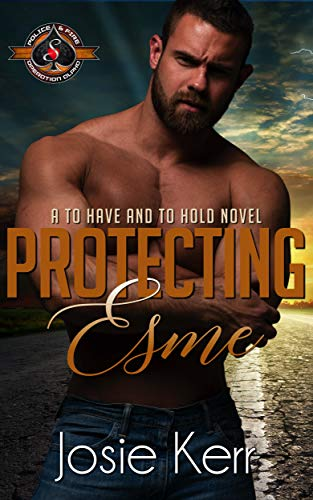 Protecting Esme (Police and Fire: Operation Alpha) (To Have and To Hold Book 1)  Josie Kerr and Operation Alpha