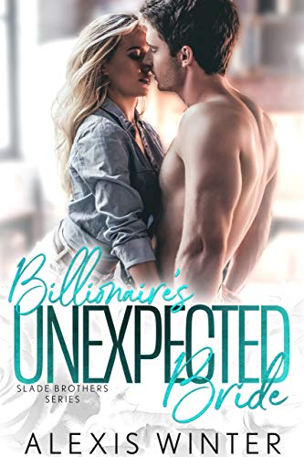 Billionaire's Unexpected Bride (Slade Brothers Book 1)  Alexis Winter