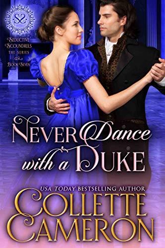 Never Dance with a Duke: A Historical Regency Romance (Seductive Scoundrels Book 7)  Collette Cameron