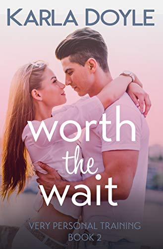 Worth the Wait (Very Personal Training Book 2) Karla Doyle