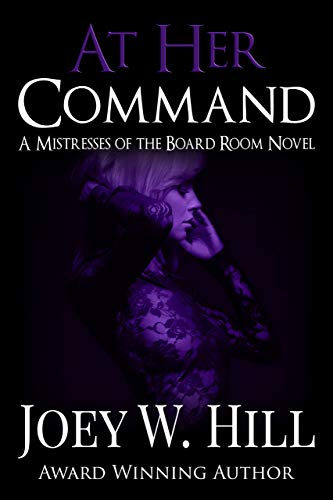 At Her Command: A Mistresses of the Board Room Novel  Joey W. Hill