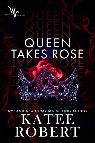 Queen Takes Rose (Wicked Villains Book 6) Katee Robert