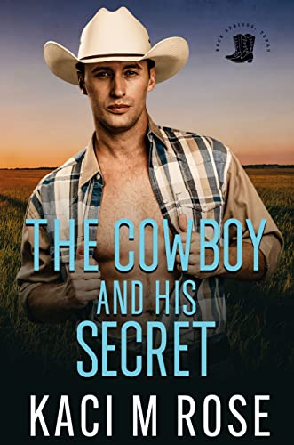 The Cowboy and His Secret: A Friends to Lovers Romance (Rock Springs Texas Book 5) Kaci Rose