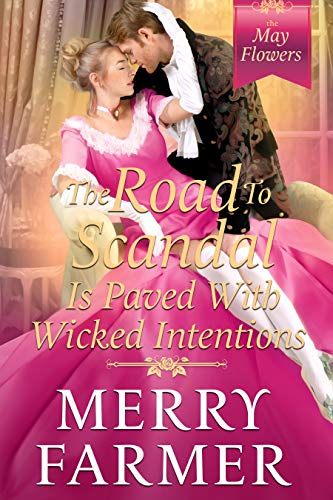 The Road to Scandal is Paved with Wicked Intentions (The May Flowers Book 6) Merry Farmer