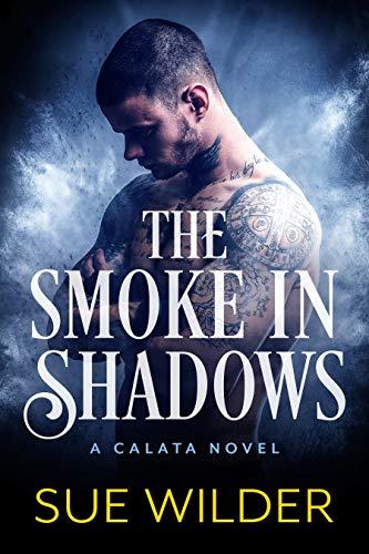 The Smoke in Shadows: A Calata Novel (Enforcer's Legacy Book 6)  Sue Wilder