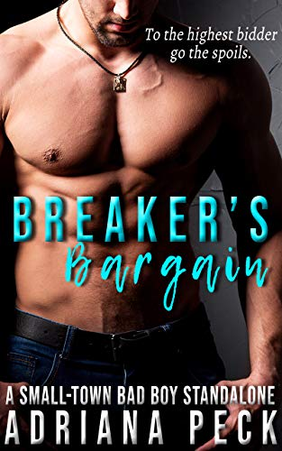 Breaker's Bargain: A Small-Town Bad Boy Standalone  Adriana Peck