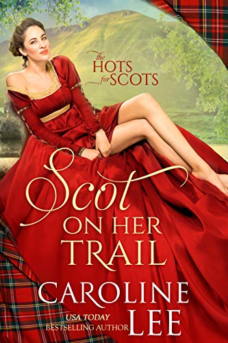 Scot on Her Trail (The Hots for Scots Book 2)  Caroline Lee
