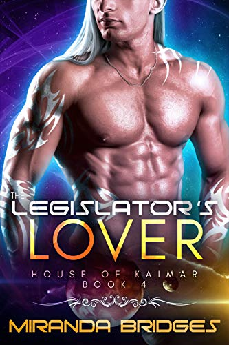 The Legislator's Lover: An Alien Breeder Romance (The House of Kaimar Book 4)  Miranda Bridges