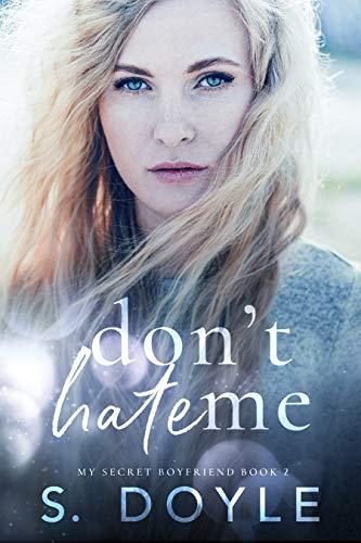 Don't Hate Me (My Secret Boyfriend Book 2)  S. Doyle