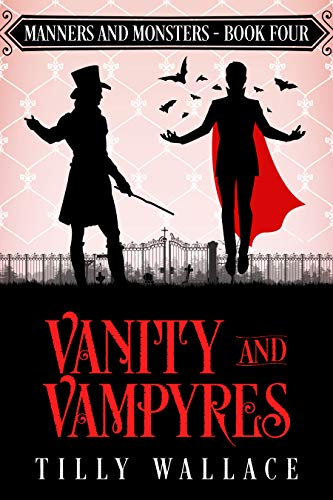 Vanity and Vampyres (Manners and Monsters Book 4) Tilly Wallace