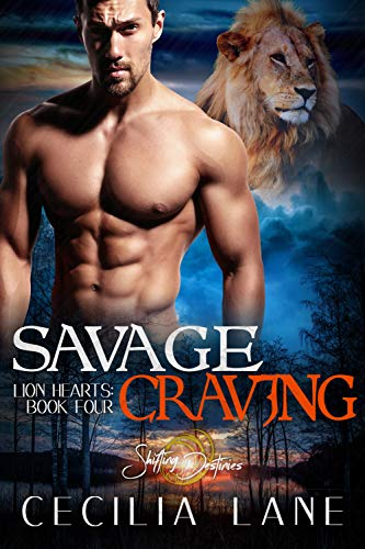 Savage Craving: A Shifting Destinies Lion Shifter Romance (Lion Hearts Book 4 Cecilia Lane