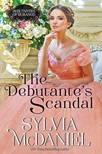 The Debutante's Scandal: Western Historical Romance (Debutantes of Durango Book 1) Sylvia McDaniel