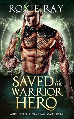 Saved By The Warrior Hero (Lunarian Warriors Book 3)  Roxie Ray