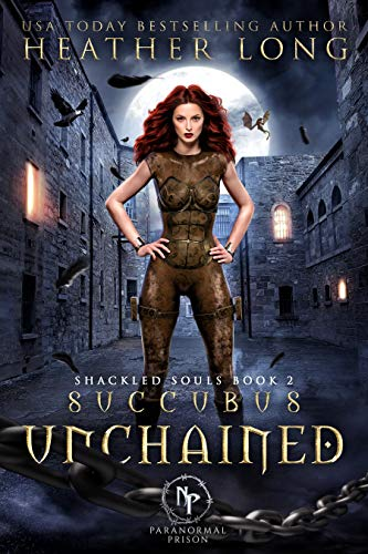Succubus Unchained (Paranormal Prison) Heather Long