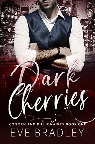 Dark Cherries: A Billionaire Suspense Romance (Conmen and Billionaires Book 1)  Eve Bradley