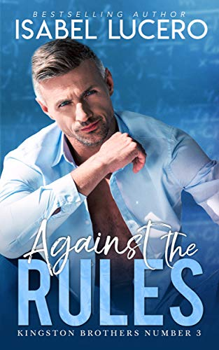 Against the Rules (Kingston Brothers Book 3)  Isabel Lucero
