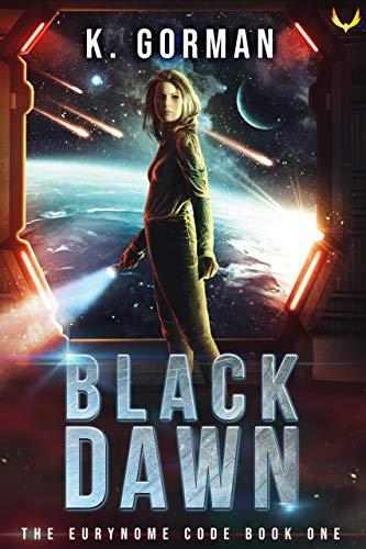 Black Dawn: A Space Opera Adventure Series (The Eurynome Code Book 1)  K. Gorman