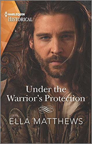 Under the Warrior's Protection (The House of Leofric Book 2) Ella Matthews