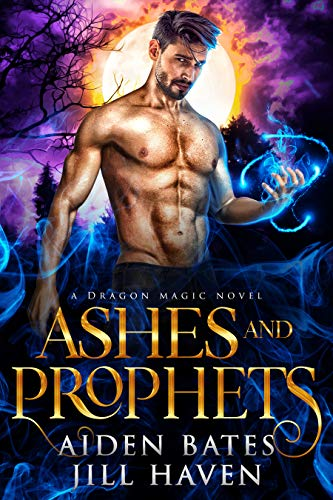Ashes And Prophets (Dragon Magic Book 4)  Jill Haven and Aiden Bates