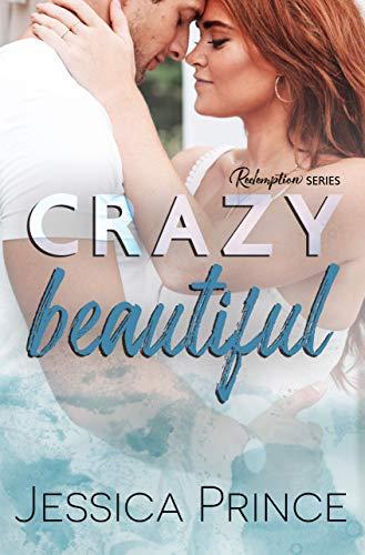Crazy Beautiful (Redemption Book 2) Jessica Prince