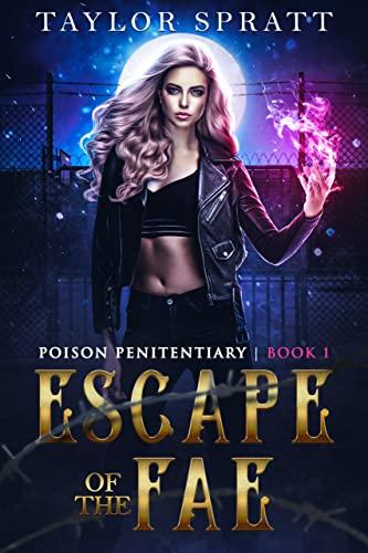 Escape of the Fae: A Paranormal Prison Romance: (Poison Penitentiary Book 1)  Taylor Spratt