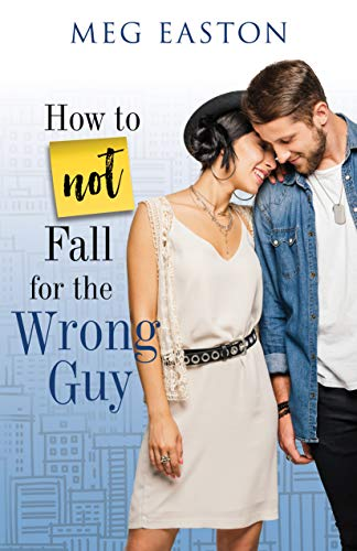 How to Not Fall for the Wrong Guy: A Sweet and Humorous Romance Meg Easton