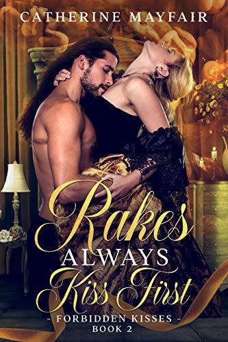 Rakes Always Kiss First (Forbidden Kisses Book 2)  Catherine Mayfair