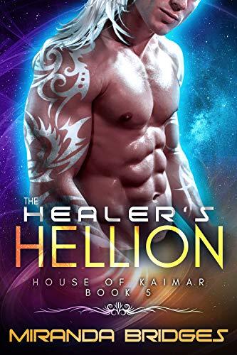 The Healer's Hellion: An Alien Breeder Romance (The House of Kaimar Book 5) Miranda Bridges