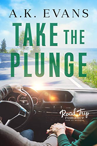 Take the Plunge (Road Trip Romance Book 6) A.K. Evans