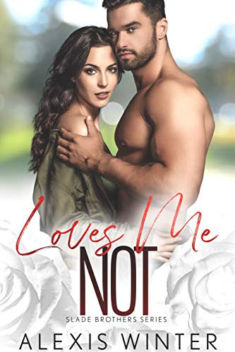 Loves Me NOT (Slade Brothers Book 4)  Alexis Winter