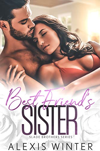 Best Friend's Sister (Slade Brothers Book 5) Alexis Winter