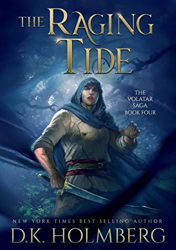 The Raging Tide (The Volatar Saga Book 4) D.K. Holmberg