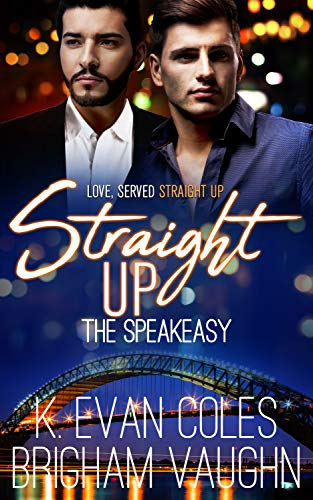 Straight Up (The Speakeasy)  K. Evan Coles and Brigham Vaughn