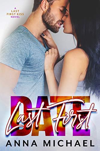 Last First Date (Last First Kiss Book 3) Anna Michael