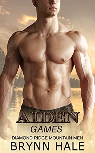 AIDEN (GAMES-Diamond Ridge Mountain Men Book 2)  Brynn Hale