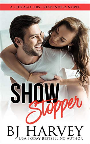 Show Stopper: A First Responder Romantic Comedy (Chicago First Responders Book 1) BJ Harvey