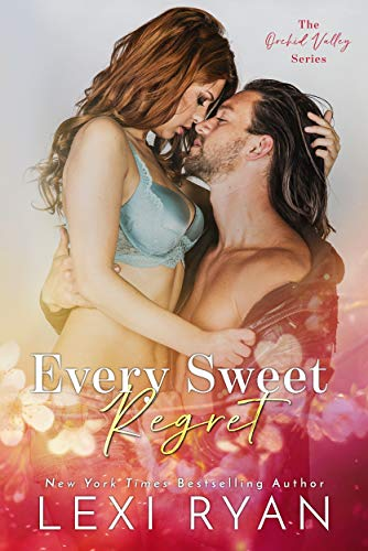 Every Sweet Regret (Orchid Valley Book 2) Lexi Ryan