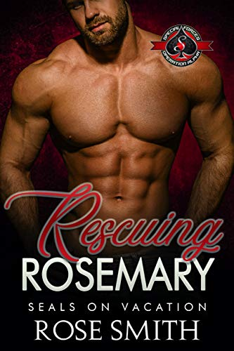 Rescuing Rosemary (Special Forces: Operation Alpha) (SEALS on Vacation Book 4) Rose Smith and Operation Alpha