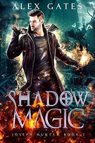 Shadow Magic: A Joseph Hunter Novel: Book 3 (Joseph Hunter Series)  Alex Gates