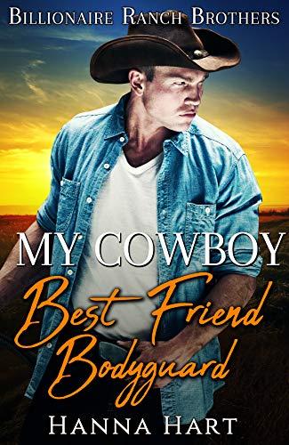My Cowboy Best Friend Bodyguard (Billionaire Ranch Brothers Book 2)  Hanna Hart