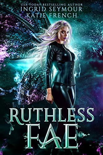 Ruthless Fae (Dark Fae Trials Book 3) Ingrid Seymour and Katie French