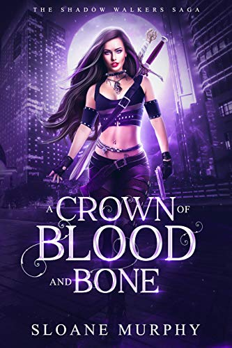 A Crown of Blood and Bone (The Shadow Walkers Saga Book 1)  Sloane Murphy