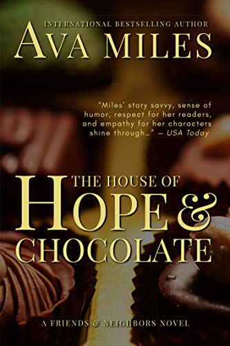 The House of Hope & Chocolate (Friends & Neighbors Book 1) Ava Miles