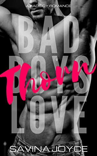 Thorn: A Bad Boy Romance (Bad Boys Love Book 1)  Savina Joyce