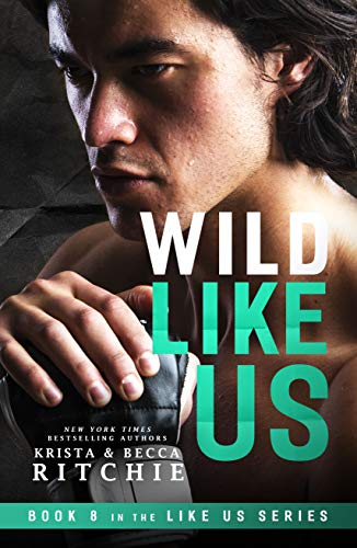 Wild Like Us (Like Us Series: Billionaires & Bodyguards Book 8) Krista Ritchie and Becca Ritchie
