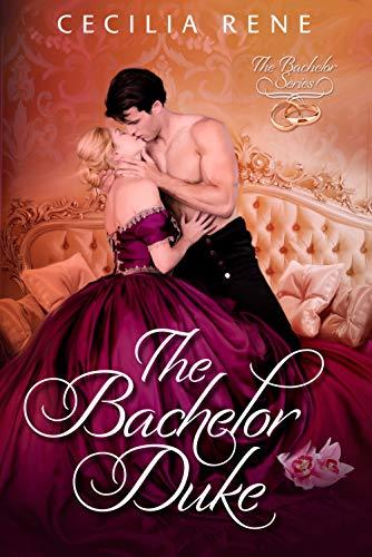 The Bachelor Duke (The Bachelor Series Book 1) Cecilia Rene