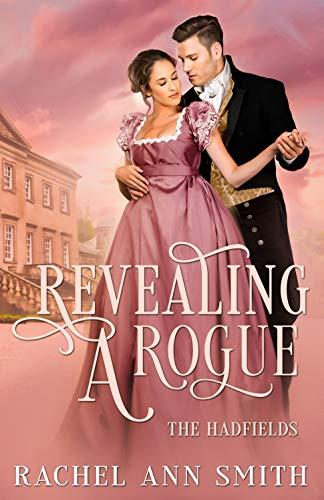 Revealing a Rogue: Steamy Regency Romance (The Hadfields Book 1) Rachel Ann Smith