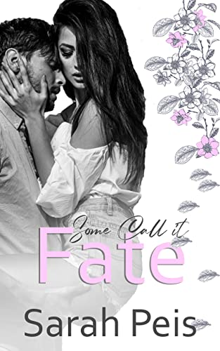 Some Call It Fate: A Romantic Comedy (Some Call It Series Book 3)  Sarah Peis