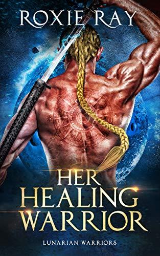 Her Healing Warrior: A SciFi Alien Romance (Lunarian Warriors Book 4) Roxie Ray